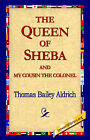 The Queen of Sheba & My Cousin the Colonel by Thomas Bailey Aldrich (Hardback, 2006)