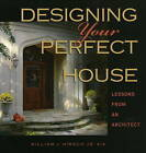 Designing Your Perfect House: Lessons from an Architect by William J. Hirsch (Hardback, 2008)