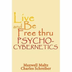 Live-and-be-Free-Thru-Psycho-Cybernetics-Brand-New-Free-P-amp-P-in-the-UK