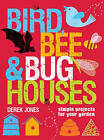Bird, Bee & Bug Houses: 30 Projects to Make Wildlife Feel at Home by Derek Jones (Paperback, 2010)