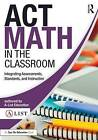 Act Math in the Classroom: Integrating Assessments, Standards, and Instruction by A-List Education (Paperback, 2016)