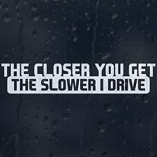 The Closer You Get The Slower I Drive Car Window Bumper Decal Vinyl Sticker