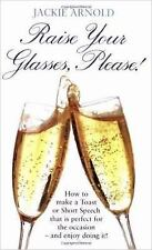 Raise Your Glasses, Please!: How to Make a Toast or Short Speech That Is Perfect