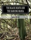 The Black Death and the Dancing Mania: This Mortal Dance by Justus Friedrich Hecker (Paperback / softback, 2012)