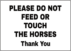 PLEASE DO NOT FEED OR TOUCH THE HORSES THANK YOUAdhesive Vinyl Sign Decal