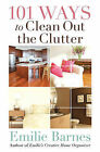 101 Ways to Clean Out the Clutter by Emilie Barnes (Paperback, 2008)