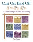 Cast on, Bind Off: 211 Ways to Begin and End Your Knitting by Cap Sease (Paperback, 2014)