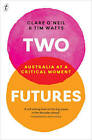 Two Futures: Australia at a Critical Moment by Tim Watts, Clare O'Neil (Paperback, 2015)