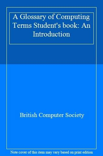 A Glossary of Computing Terms Student's book: An Introduction,British Computer