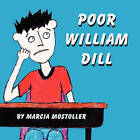 Poor William Dill by Marcia Mostoller (Paperback / softback, 2011)
