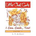 Little Chef Cooks I Can Cook, Too! by L T De Geest (Paperback / softback, 2012)