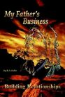 My Father's Business Building Relationships by R a Feller 9781418453510