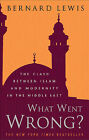 What Went Wrong?: The Clash Between Islam and Modernity in the Middle East by Bernard Lewis (Hardback, 2002)