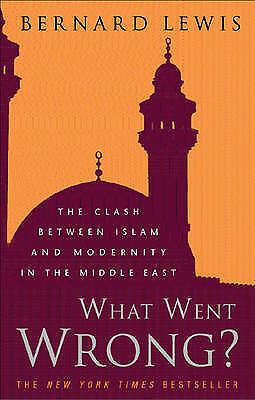 1 of 1 - (Good)-What Went Wrong?: The Clash between Islam and Modernity in the Middle Eas