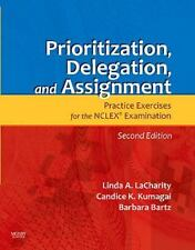 Prioritization, Delegation, and Assignment : Practice Exercises for the NCLEX E…
