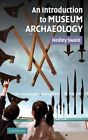 An Introduction to Museum Archaeology by Swain Hedley (Hardback, 2007)