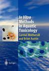 In Vitro Methods in Aquatic Ecotoxicology by Brian Austin, C. Mothersill (Paperback, 2010)