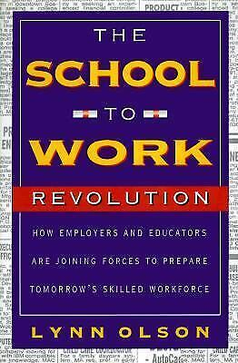 School-to-Work Revolution : How Employers and Educators Are Joining Fo-ExLibrary