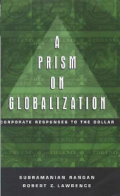 Prism on Globalization : Corporate Responses to the Dollar by Robert Z....