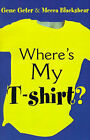 Where's My T-Shirt? by Gene Geter, Mecca Blackshear (Paperback / softback, 2001)