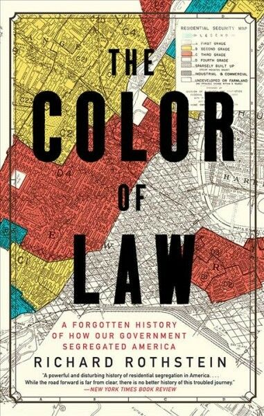 Color of Law : A Forgotten History of How Our Government Segregated America, ...