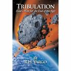 Tribulation God's Plan for The End of The Age 9781449036546 by R. H. Vargo