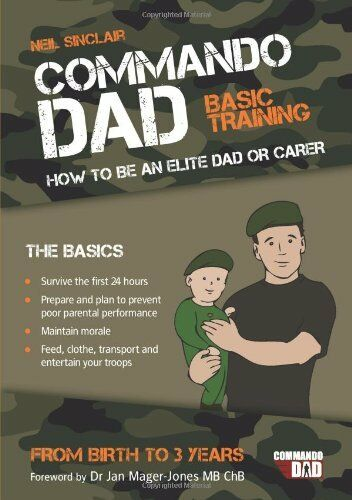 1 of 1 - Commando Dad: How to be an Elite Dad or Carer.  From Birth to Three Years,Neil