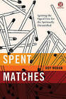 Spent Matches: Igniting the Signal Fire for the Spiritually Dissatisfied by Roy Moran, Refraction (Paperback, 2015)