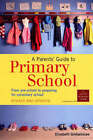 Parents' Guide to Primary School: From Pre-School to Preparing for Secondary School - Revised and Updated by Elizabeth Grahamslaw (Paperback, 2006)