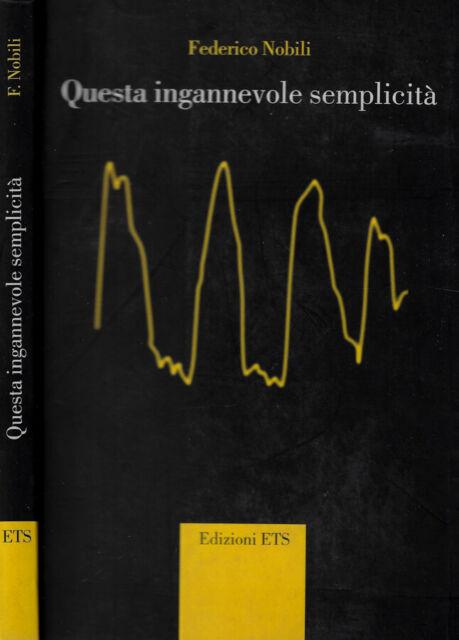 Questa ingannevole semplicità. . Federico Nobili. 2005. .