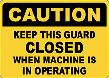Osha Caution Keep This Guard Closed When Machine Adhesive Vinyl Sign Decal