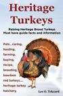 Heritage Turkeys. Raising Heritage Breed Turkeys Must Have Guide Facts and Information Pets , Caring, Feeding, Farming, Buying, Recipe, Breeding, Bou by Les O. Tekcard (2014, Paperback)
