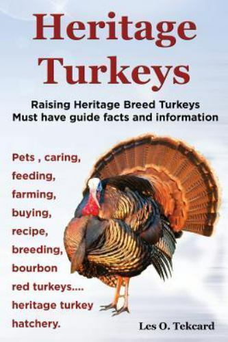 Heritage Turkeys. Raising Heritage Breed Turkeys Must Have Guide Facts and In...