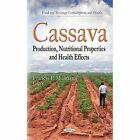 Cassava: Production, Nutritional Properties and Health Effects by Nova Science Publishers Inc (Hardback, 2014)