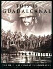 This Is Guadalcanal : The Original Combat Photography by William S. Butler and L. Douglas Keeney (1998, Paperback)