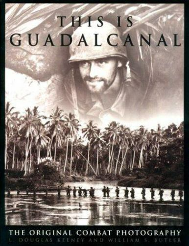 This is Guadalcanal the original combat photography by L. Douglas Keeney s27