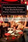 Bachelorette Games: Fun Bachelorette Party Games & Ideas by Kristin Matthews (Paperback / softback, 2013)