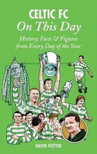 1 of 1 - Celtic FC - On This Day - The Bhoys Hoops History Events Facts and Figures book