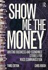 Show Me the Money: Writing Business and Economics Stories for Mass Communication by Chris Roush (Paperback, 2016)