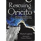 Rescuing Oricito: The Almost True Story of a South American Street Dog by Marty Kingsbury (Hardback, 2014)