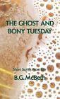 The Ghost and Bony Tuesday by B G McBeth (Hardback, 2012)