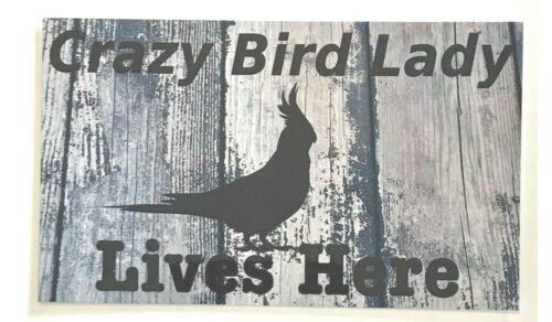 Crazy Bird Lady Cockatiel Birds Pet Parrot Sign Wall Plaque or Hanging Cage