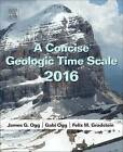 A Concise Geologic Time Scale: 2016 by Gabi Ogg, J. G. Ogg, Professor F. M. Gradstein (Paperback, 2016)