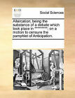 Altercation; Being the Substance of a Debate Which Took Place in *********: On a Motion to Censure the Pamphlet of Anticipation. by Multiple Contributors (Paperback / softback, 2010)