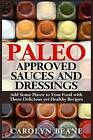Paleo Approved Sauces and Dressings: Add Some Flavor to Your Food with These Delicious Yet Healthy Recipes by Carolyn Beane (Paperback / softback, 2015)
