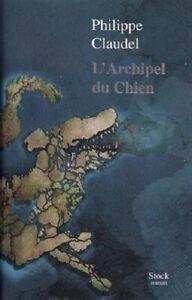 L'archipel du chien de Philippe Claudel (Stock) 2018 - Livre neuf