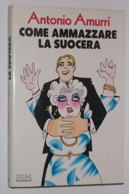 COME AMMAZZARE LA SUOCERA AUTOGRAFATO +DISEGNO ANTONIO AMURRI 1986 1ED MONDADORI