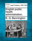 English Public Health Administration. by B G Bannington (Paperback / softback, 2010)