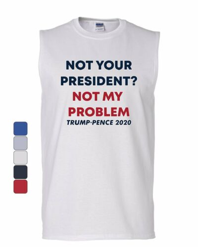 Not Your President Not My Problem Muscle Shirt Trump Pence 2020 MAGA Sleeveless