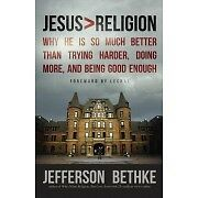 Jesus   Religion: Why He Is So Much Better Than Trying Harder, Doing More, and..